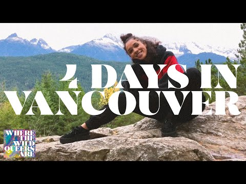 4 DAYS IN VANCOUVER (WHERE THE WILD QUEERS ARE)