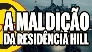A MALDIÇÃO DA RESIDÊNCIA HILL - Terror Netflix - Nerd Rabugento