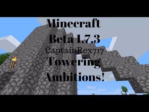 Minecraft Beta 1.7.3 Episode 17: Towering Ambitions! -CaptainRex717