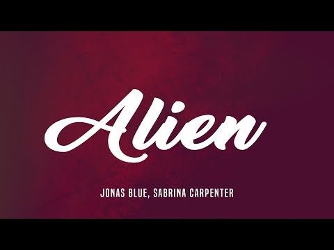 Sabrina Carpenter, Jonas Blue ‒ Alien (Lyrics)