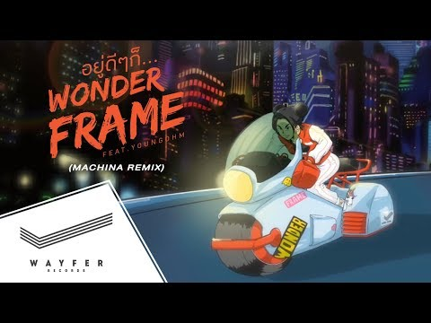 WONDERFRAME - อยู่ดีๆก็... ft. YOUNGOHM (MACHINA REMIX)