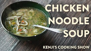 How to Make Chi¢ken Noodle Soup | Kenji's Cooking Show