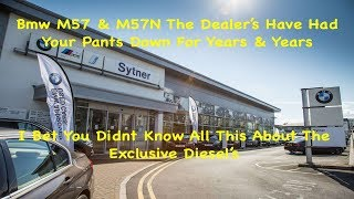 Bmw M57 & M57N The Dealer's Have Had Your Pants Down For Years & Years About The M57 & M57N Problems