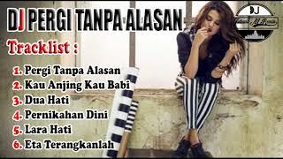 Dj Pergi Tanpa Alasan ((Dugem Remix 2018))