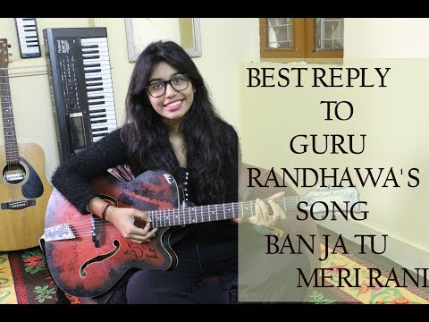 Best Reply to Guru Randhwa's Ban ja tu Meri Rani | Tumhari Sullu | Female Cover