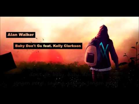 Alan Walker ft Kelly Clarkson-Baby Don't Go (liryc dan terjemahan)