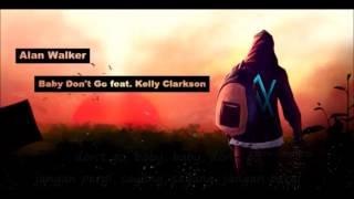Alan Walker ft Kelly Clarkson-Baby Don't Go (liryc dan terjemahan)