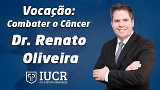 Vocação: Combater o Câncer - Dr. Renato Oliveira