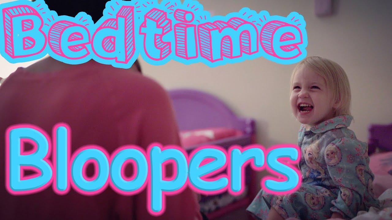 """""""Bedtime"""" Bloopers Reel"""