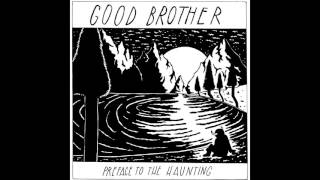Good Brother - Preface to the Haunting (Vocals by Chandler Jacob Haynes)