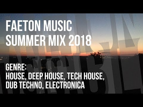 Summer music mix 2018 | house, deep house, electronic | Faeton Music Blog