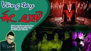 VÒNG TAY ÁC QUỶ - Truyện ma quỷ tra tấn thần kinh mới 2017 nghe xong đừng hối hận - Quàng A Tũn