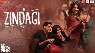Zindagi - The Sky Is Pink | Priyanka Chopra Jonas, Farhan Akhtar | Arijit Singh | Pritam | Gulzar