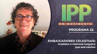 Embaixadores Celestiais: Fazendo a vontade daquEle que nos enviou | IPP em Movimento