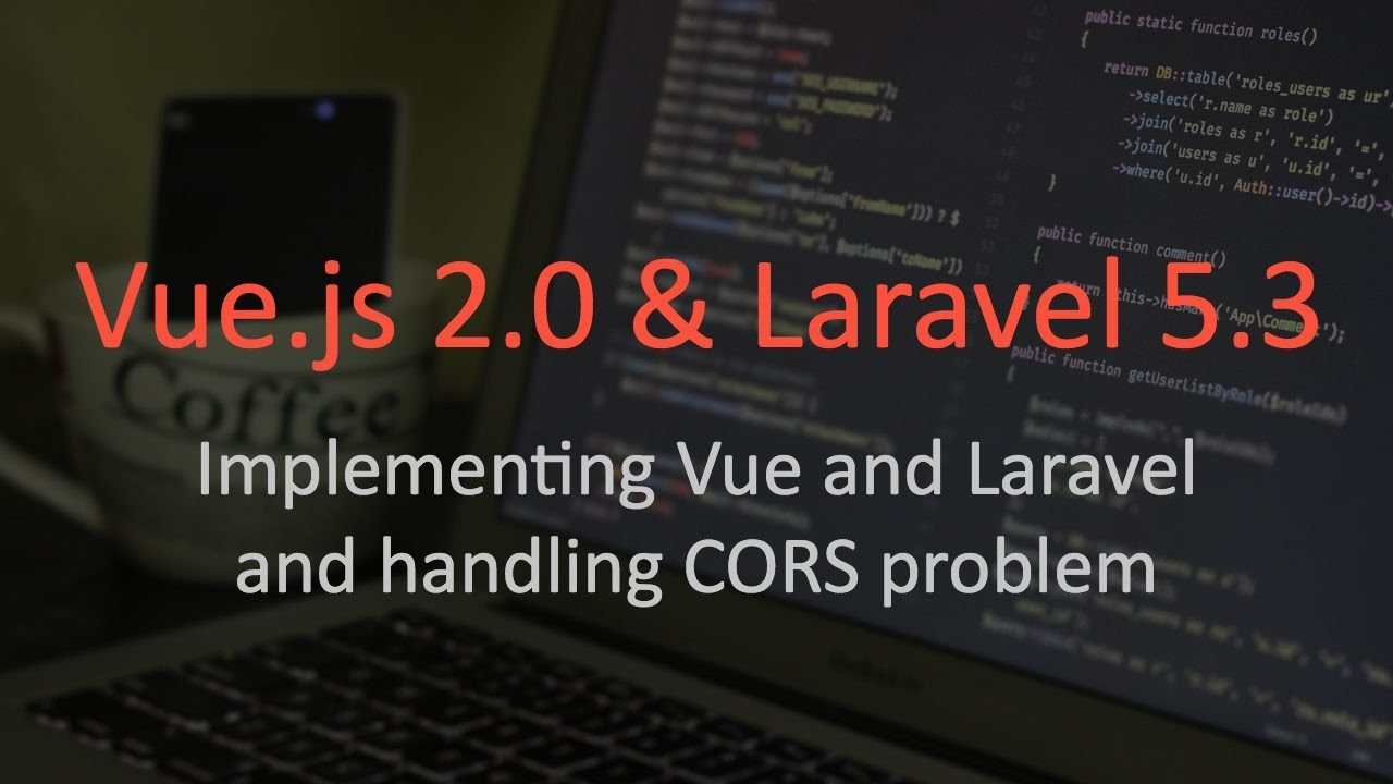 Implementing Vue js 2 0 and Laravel 5 3 with CORS problem solution - part 2