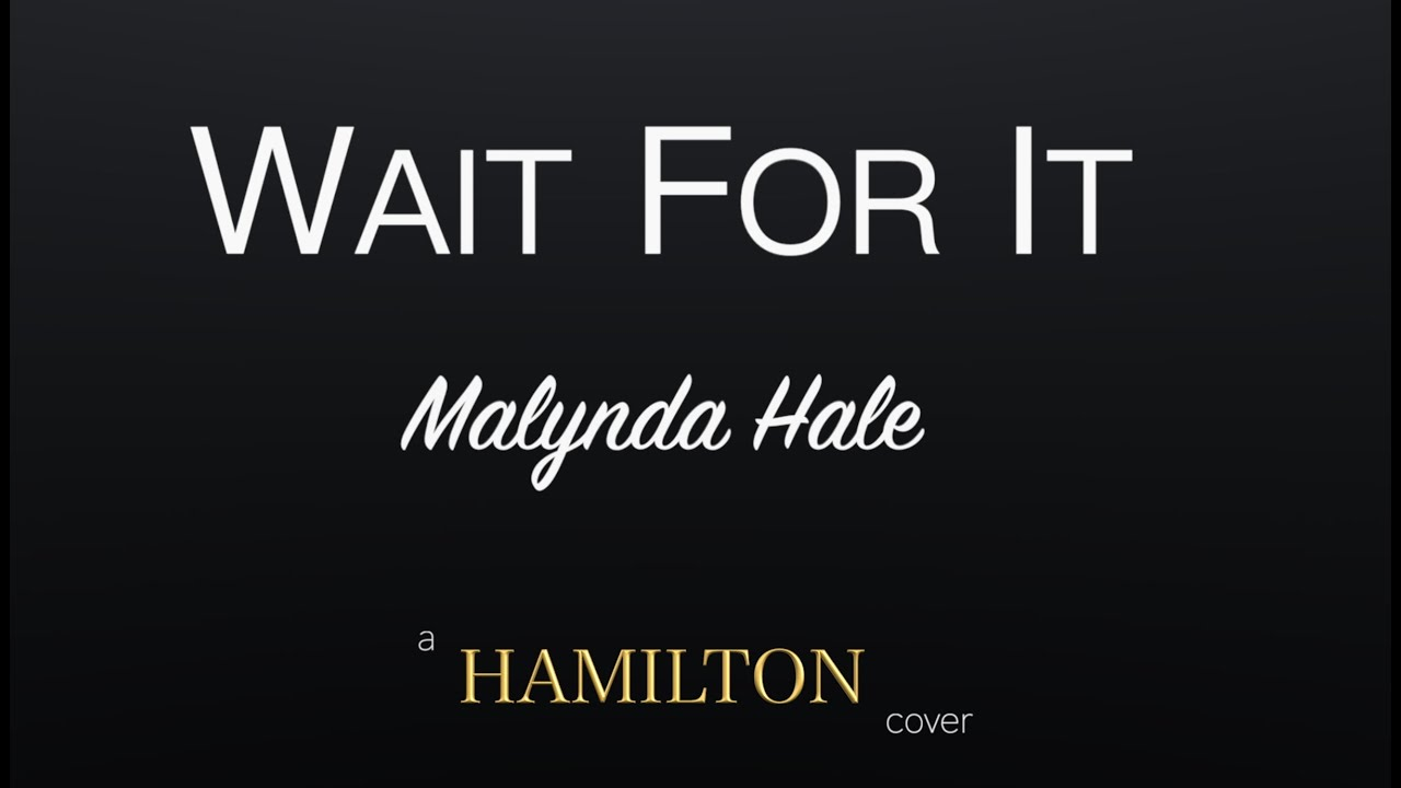Wait For It- Hamilton Cover- Malynda Hale