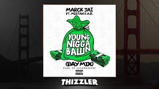 Marck Jai ft. Mistah F.A.B - Young Nigga Ballin (BayMix) [Thizzler.com]