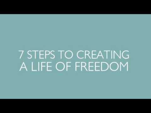 7Easy Steps To Creating A Life Of Freedom