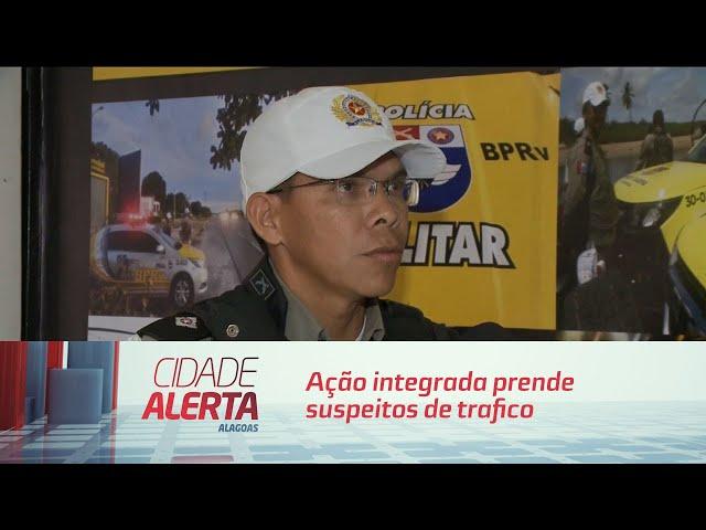 Ação integrada prende suspeitos de trafico de drogas em Maceió