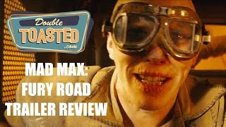 MAD MAX: FURY ROAD - Double Toasted Trailer Review