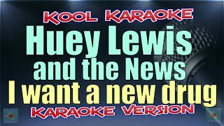 Huey Lewis & the news - I want a new drug karaoke version with scrolling lyrics Please Subscribe ,like ,comment , at least one new karaoke song everyday ...