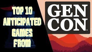 Top 10 Anticipated Games - Gen Con 2018