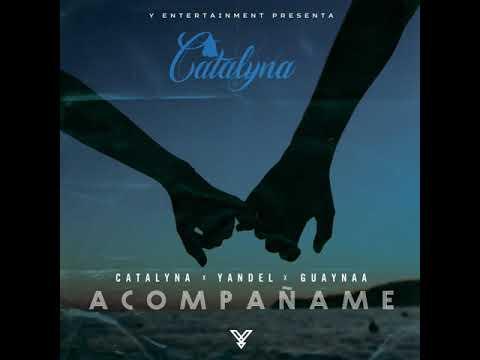 Catalyna ❌ Yandel ❌ Guaynaa – Acompáñame