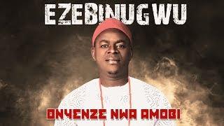 CHIEF ONYENZE NWA AMOBI - EZEBINUGWU - Nigerian Highlife Music