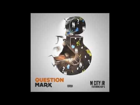M City JR - Question Mark ft. Kap G (Dirty)
