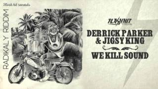 Derrick Parker & Jigsy King - We Kill Sound (Radikaly Riddim - Flash Hit Records)