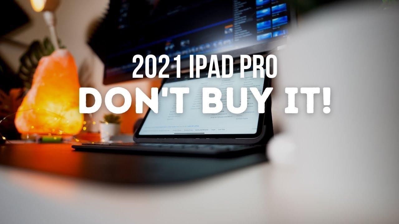 DON'T BUY THE 2021 IPAD PRO... - YouTube