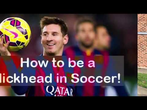 How to be a Dickhead in Soccer - Mini Series