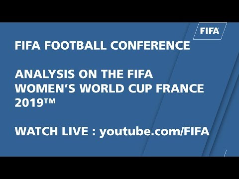 FIFA FOOTBALL CONFERENCE – ANALYSIS ON THE FIFA WOMEN'S WORLD CUP 2019™ - PART 1
