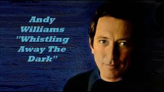 Andy Williams........Whistling Away The Dark..