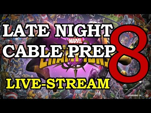 Late Night Cable Prep 8 Live-Stream | Marvel Contest of Champions