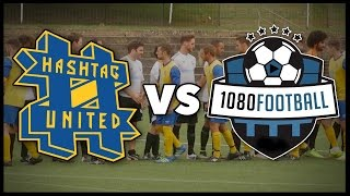 HASHTAG UNITED VS 1080 FOOTBALL