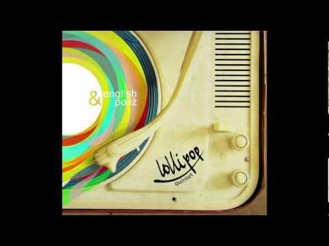 Lollipop Quintet   Good times walker 2012