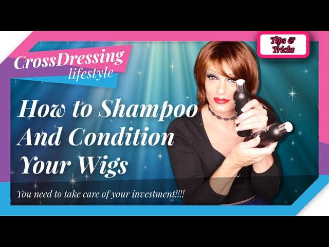 crossdressing wig care basics   how to shampoo & condition your wigs to keep them in good condition