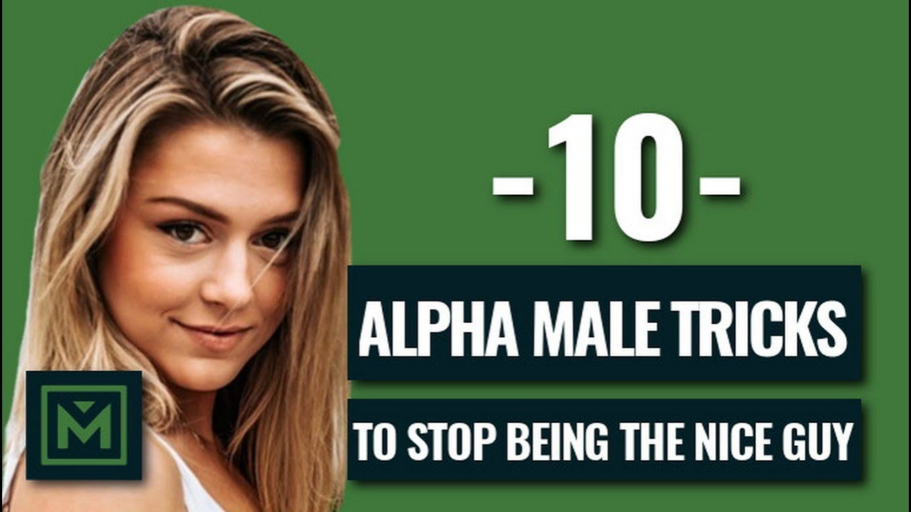 Dont Be The Nice Guy 10 Powerful Tricks To Be The Alpha Male
