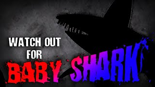 """Watch Out For Baby Shark"" 
