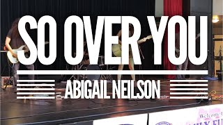 """So Over You"" - Abigail Neilson"