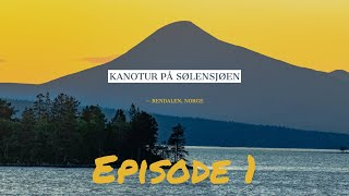 MAJESTETISK KANOTUR PÅ SØLENSJØEN | EPISODE 1