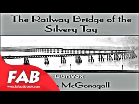 The Railway Bridge of the Silvery Tay Full Audiobook by William Topaz MCGONAGALL by Poetry