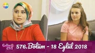Gelin Evi 576. Bölüm | 18 Eylül 2018