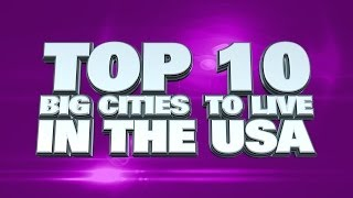 Top 10 Best Big Cities To Live In The USA 2014