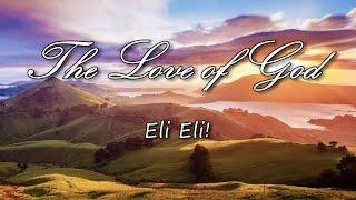 The Love Of God - Eli Eli! [with lyrics]