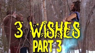 3 wishes Part 3