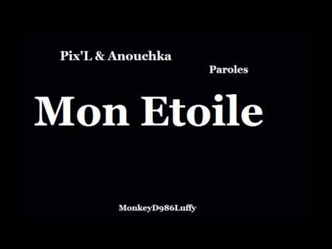 Pix'L & Anouchka - Mon Etoile ( Paroles )