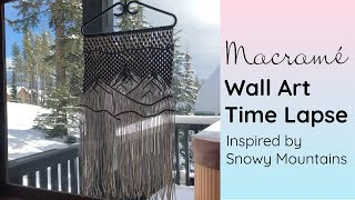 Macrame Wall Hanging Time Lapse Inspired by Snowy Mountains