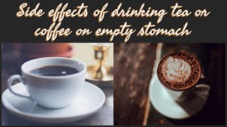 Side effects of drinking tea or coffee on empty stomach||Right time to drink tea or coffee||